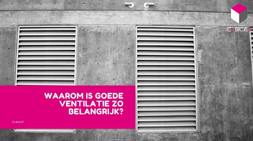 Ventilatie: waarom is goede ventilatie zo belangrijk?