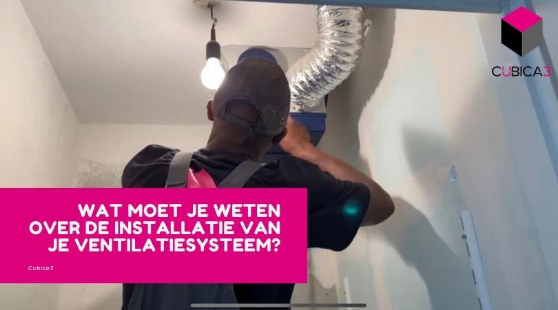 Wat moet je weten over de installatie van je ventilatiesysteem?
