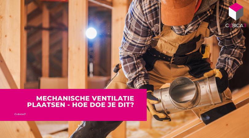 Mechanische Ventilatie Plaatsen – Hoe doe je dit?