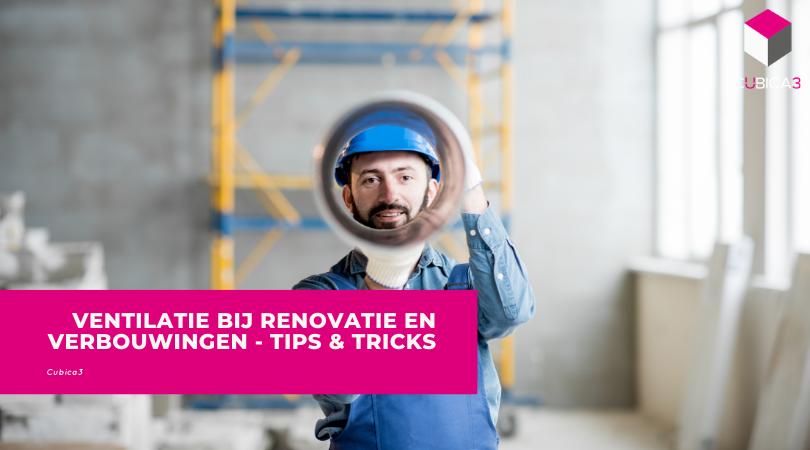 Ventilatie Bij Renovatie En Verbouwingen – Tips & Tricks