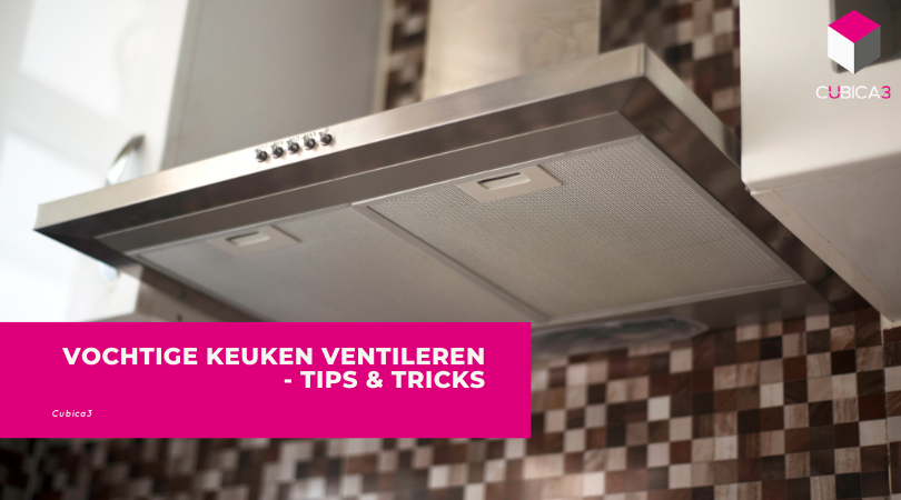 Vochtige Keuken Ventileren – Tips & Tricks