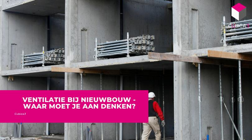 Ventilatie bij nieuwbouw – Waar moet je aan denken?