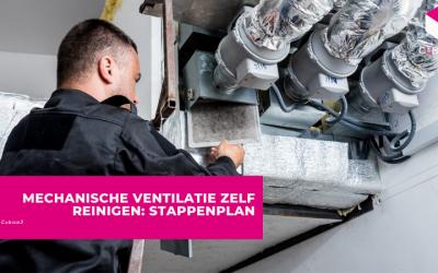 Mechanische ventilatie zelf reinigen: stappenplan